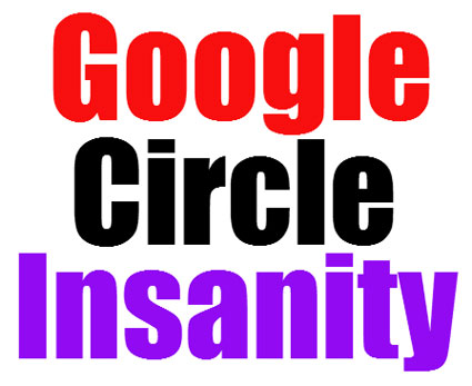 Google Circle Insanity