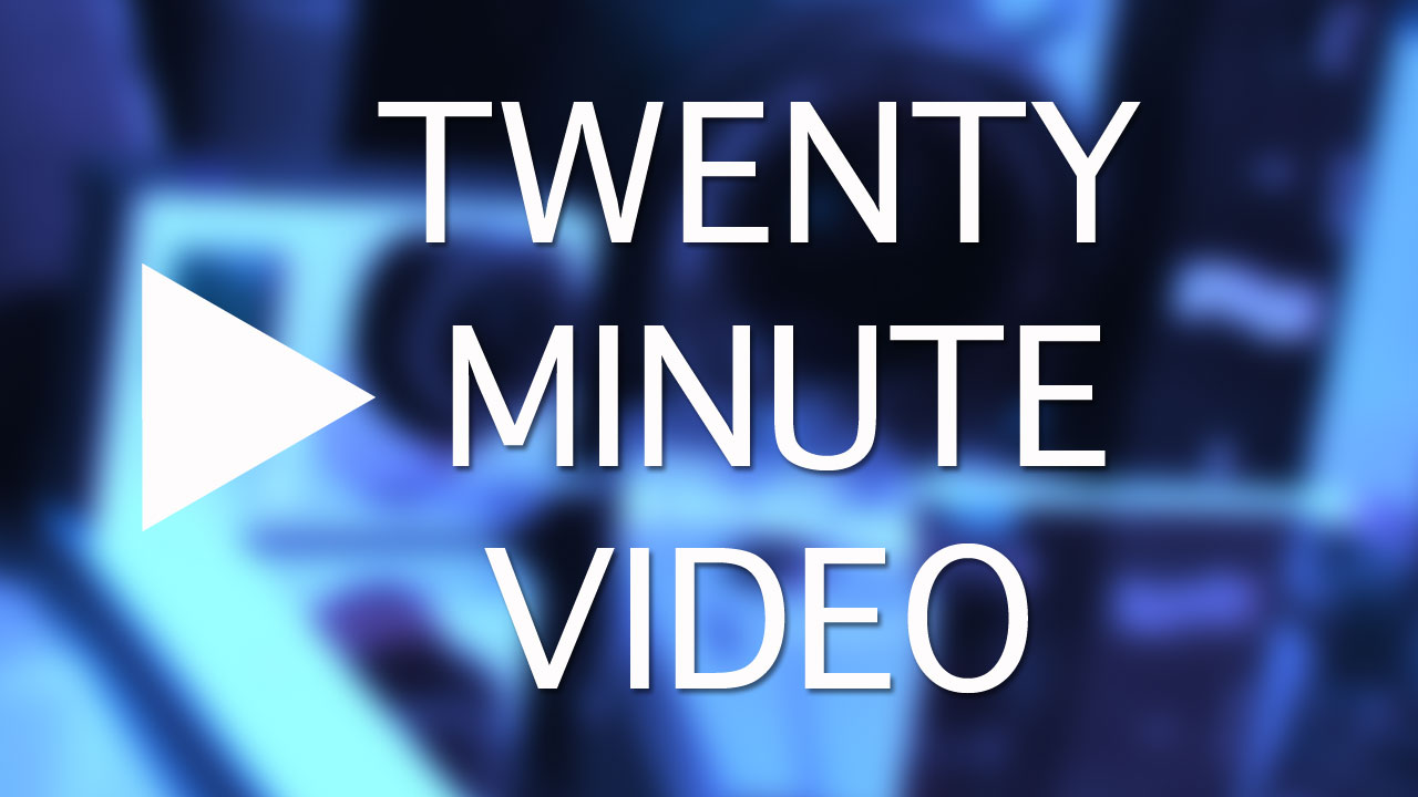 Twenty Minute Video