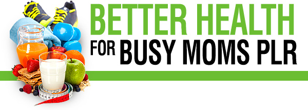 Better Health For Busy Moms PLR